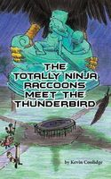 The Totally Ninja Raccoons Meet the Thunderbird