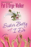 Sister Betty Says I Do