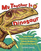 My Teacher Is a Dinosaur: And Other Prehistoric Poems, Jokes, Riddles, & Amazing Facts