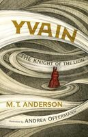 Yvain: The Knight of the Lion by M.T. Anderson