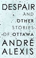 Despair and Other Stories of Ottawa