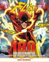 Flash: 100 Greatest Moments: Highlights from the History of the Scarlet Speedster