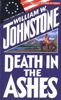 Death in the Ashes by William W. Johnstone