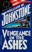 Vengeance in the Ashes by William W. Johnstone