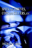 Spies and Thieves, Cops and Killers, Etc.