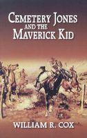 Cemetery Jones and the Maverick Kid