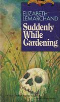 Suddenly While Gardening