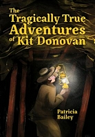 The Tragically True Adventures of Kit Donovan by Patricia Bailey
