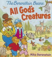 The Berenstain Bears All God's Creatures
