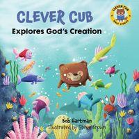 Clever Cub Explores God's Creation