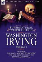 The Collected Supernatural And Weird Fiction Of Washington Irving