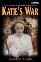 Katie's War: A Story of the Irish Civil War