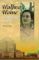 Halfway Home: A Granddaughters Biogrpahy