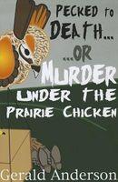 Pecked to Death . . . or Murder under the Prairie Chicken