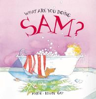 What Are You Doing Sam? by Marie-Louise Gay