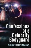 Confessions of a Celebrity Bodyguard