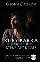 Riley Parra: Mere Mortals: Season Three