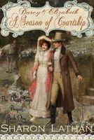 Darcy & Elizabeth: A Season of Courtship