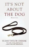 It's Not about the Dog: Stories