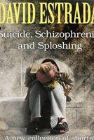 Suicide, Schizophrenia and Sploshing