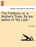 "The Firstborn; Or, a Mother's Trials. by the Author of ""My Lady.."""