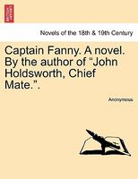 "Captain Fanny. a Novel. by the Author of ""John Holdsworth, Chief Mate.."""