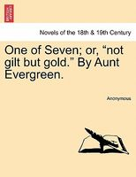 "One of Seven; Or, ""Not Gilt But Gold."" by Aunt Evergreen."