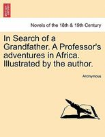 In Search of a Grandfather. a Professor's Adventures in Africa. Illustrated by the Author.