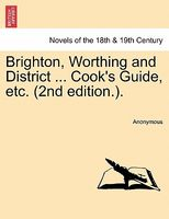 Brighton, Worthing and District ... Cook's Guide, etc.