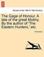 The Gage of Honour. A tale of the great Mutiny. By the author of 'The Eastern Hunters,' etc.