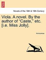"Viola novel. By the author of ""Caste,"" etc. (i.e. Miss Jolly)."