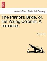 The Patriot's Bride, or, the Young Colonist. A romance.