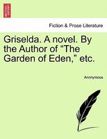 "Griselda. A novel. By the Author of ""The Garden of Eden,"" etc."