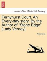 "Fernyhurst Courtn Every-day story. By the Author of ""Stone Edge"" (Lady Verney)."