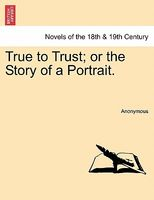 True to Trust; or the Story of a Portrait.