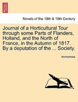 Journal of a Horticultural Tour through some Parts of Flanders, Holland, and the North of France, in the Autumn of 1817. By a de