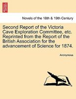 Second Report of the Victoria Cave Exploration Committee, etc. Reprinted from the Report of the British Association for the adva