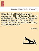 Report of the Deputation, who in pursuance of Resolutions of the Court of Assistants of the Salters' Company, dated 5th April an