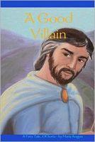 A Good Villain: A Fairy Tale of Sorts