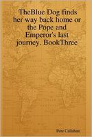 The Blue Dog Finds Her Way Back Home or the Pope and Emperor's Last Journey. BookThree