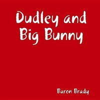 Dudley and Big Bunny by Baron Brady