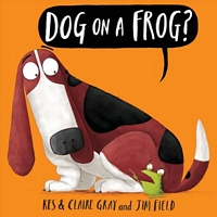 Dog on a Frog? by Kes Gray