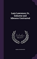 Lazy Lawrence; Or, Industry And Idleness Contrasted