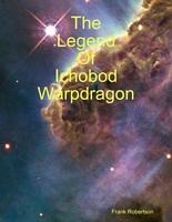 The Legend of Ichobod Warpdragon