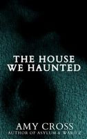 The House We Haunted and Other Stories