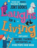 Laughs for a Living: Jokes about Doctors, Teachers, Firefighters, and Other People Who Work