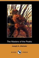 The Masters of the Peaks; A Story of the Great North Woods