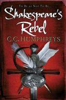 Shakespeare's Rebel. C.C. Humphreys