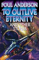 To Outlive Eternity: and Other Stories by Poul Anderson