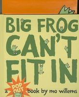 Big Frog Can't Fit in: A Pop-Up Book